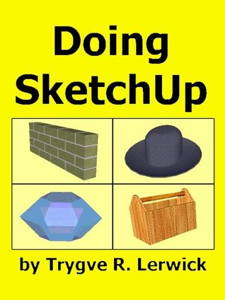 Doing SketchUp  by  Trygve Lerwick