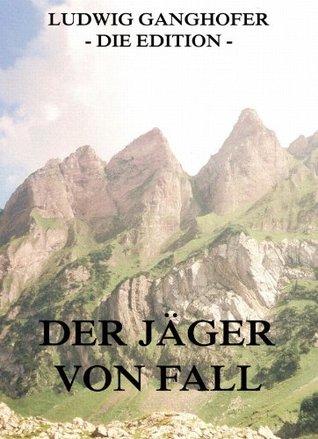 Der Jäger von Fall: Erweiterte Ausgabe  by  Ludwig Ganghofer