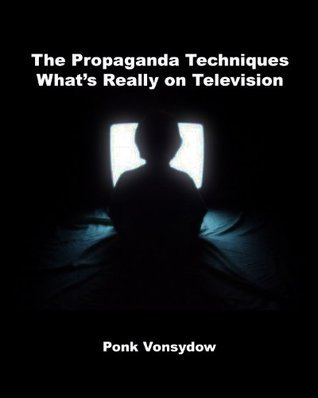 The Propaganda Techniques Whats Really on Television Ponk Vonsydow
