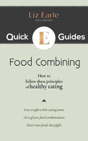 Food Combining: Liz Earles Quick Guides  by  Liz Earle