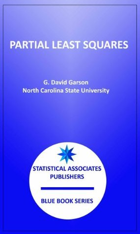 Partial Least Squares (Statistical Associates Publishers Blue Book Series)  by  G. David Garson