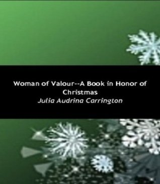 Woman of Valour--A Book in Honor of Christmas  by  Julia Audrina Carrington