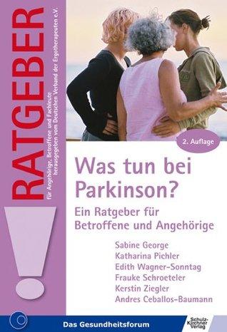 Was tun bei Parkinson?: Ein Ratgeber für Betroffene und Angehörige  by  Sabine George