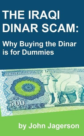 The Iraqi Dinar Scam: Why Buying the Dinar is for Dummies John Jagerson