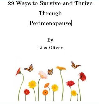 29 Ways to Survive and Thrive Through Perimenopause  by  Lisa Oliver