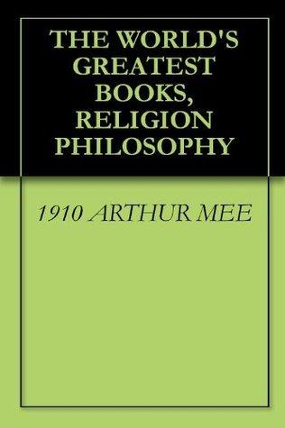 THE WORLDS GREATEST BOOKS, RELIGION PHILOSOPHY Arthur Mee