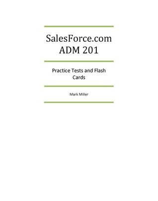 SalesForce.com ADM201 Practice Tests  by  Mark Miller