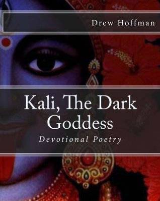 Kali, The Dark Goddess- Devotional Poetry e-book  by  Drew Hoffman