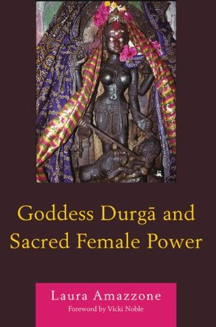 Goddess Durga and Sacred Female Power Laura Amazzone