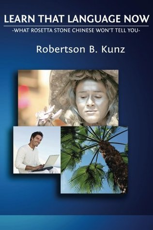 What Rosetta Stone Chinese Wont Tell You - Learn That Language Now  by  Robertson Kunz