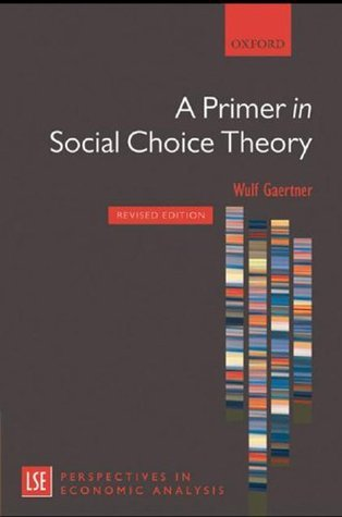 A Primer in Social Choice Theory: Revised Edition (London School of Economics Perspectives in Economic Analysis) Wulf Gaertner