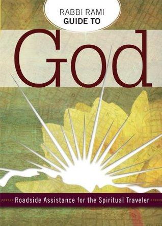 Rabbi Ramis Guide to God: Roadside Assistance for the Spiritual Teacher Rami M. Shapiro