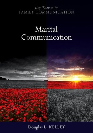 Marital Communication (PKOS - Polity Key Themes in Family Communication series)  by  Douglas Kelley