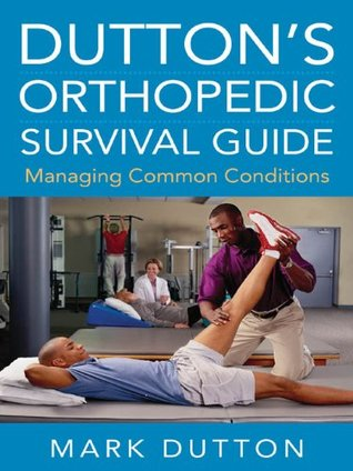 Duttons Orthopedic Survival Guide: Managing Common Conditions  by  Mark Dutton