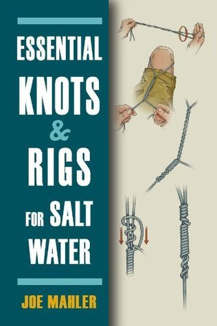 Essential Knots and Rigs for Salt Water  by  Joe Mahler