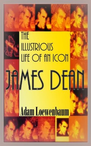 James Dean:The Illustrious Life of an Icon Adam Loewenbaum