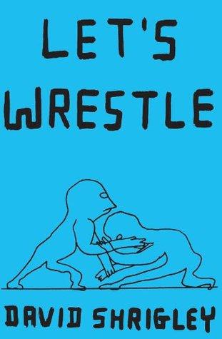 Lets Wrestle  by  David Shrigley