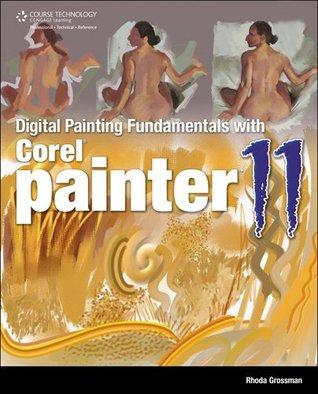 Digital Painting Fundamentals with Corel Painter 11, 1st Edition  by  Rhoda Grossman