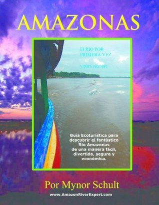 Amazonas El Río  Por Primer Vez... Y Para Siempre (Amazonia)  by  Mynor Schult