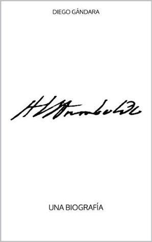 Humboldt. Una biografía Diego Gándara
