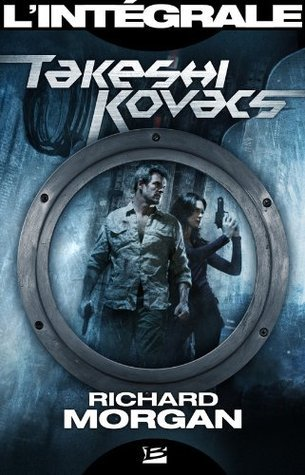 Takeshi Kovacs - Lintégrale Richard K. Morgan