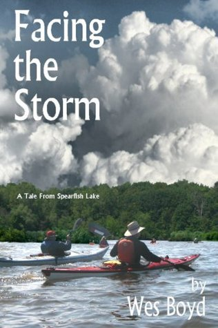 Facing the Storm (Spearfish Lake Tales, #7  by  Wes Boyd