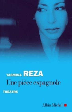 Une pièce espagnole  by  Yasmina Reza