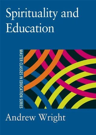 Spirituality and Education (Master Classes in Education Series) Andrew Wright