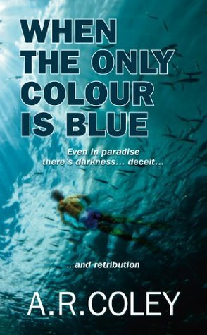 When The Only Colour Is Blue  by  A.R. Coley