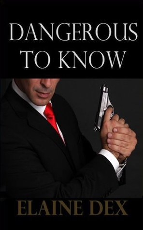 Dangerous To Know (Racy 007-like Thriller) Elaine Dex