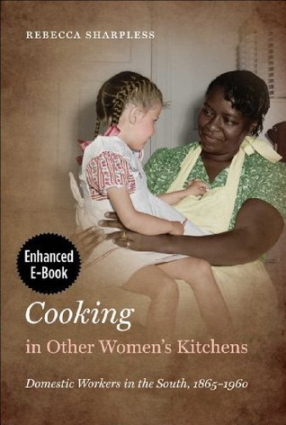 Cooking in Other Womens Kitchens, Enhanced Ebook (John Hope Franklin Series in African American History and Culture) Rebecca Sharpless