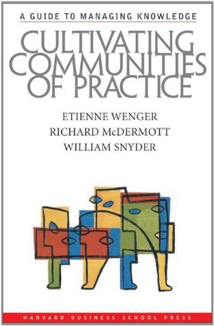 Cultivating Communities of Practice: A Guide to Managing Knowledge Etienne Wenger