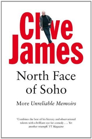 North Face of Soho: Unreliable Memoirs Book 4  by  Clive James