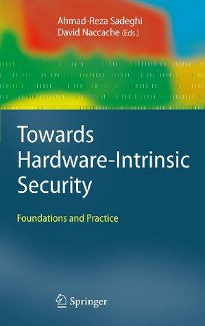 Towards Hardware-Intrinsic Security: Foundations and Practice Ahmad-Reza Sadeghi