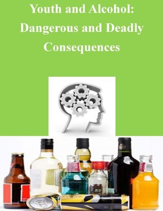 Youth and Alcohol: Dangerous and Deadly Consequences  by  Department of Health and Human Servces