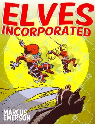 Elves Incorporated (a funny adventure for children ages 9-12) Marcus Emerson