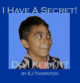 I Have A Secret, Do I Keep It? E.J. Thornton