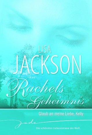 Rachels Geheimnis: Glaub an meine Liebe, Kelly Lisa Jackson
