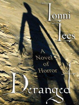 Deranged: A Novel of Horror Lonni Lees