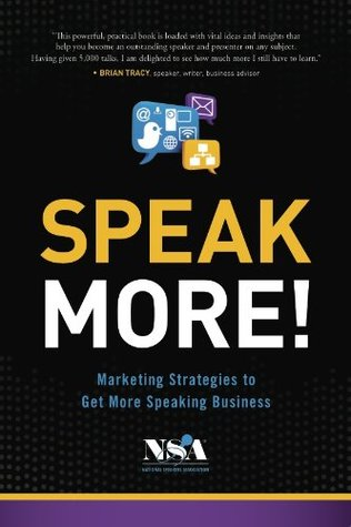 Speak More!: Marketing Strategies to Get More Speaking Business  by  National Speakers Association
