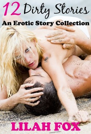 12 Dirty Stories: An Erotic Story Collection  by  Lilah Fox