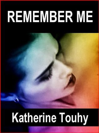 Remember Me: An Erotic Lesbian Novella  by  Katherine Touhy