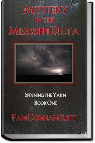 Mystery in the Mississippi Delta : Spinning the Yarn  by  Pam Donham Suitt