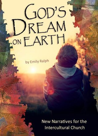 Gods Dream on Earth: New Narratives for the Intercultural Church  by  Emily Ralph