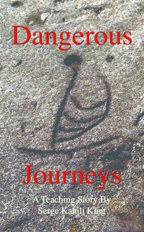 Dangerous Journeys  by  Serge Kahili King