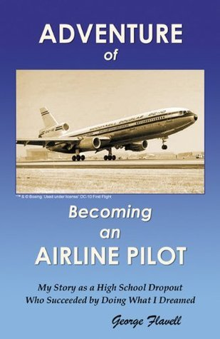 Adventure of Becoming an Airline Pilot George Flavell