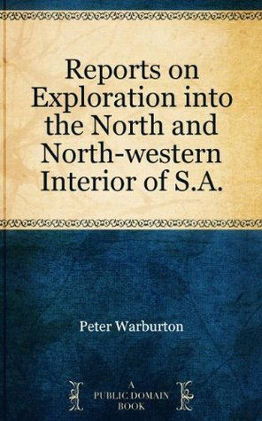 Reports on Exploration into the North and North-western Interior of S.A.  by  Peter Warburton