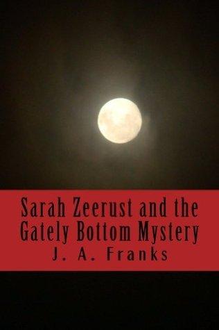 Sarah Zeerust and the Gately Bottom Mystery  by  J. Franks