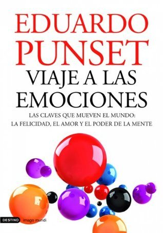 Viaje a las emociones: Las claves que mueven el mundo: la felicidad, el amor y el poder de la mente  by  Eduard Punset