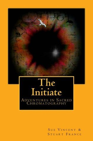 The Initiate:  Adventures in Sacred Chromatography Stuart France